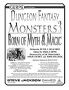 GURPS Dungeon Fantasy Monsters 3: Born of Myth & Magic