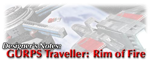 Designer's Notes: GURPS Traveller: Rim of Fire