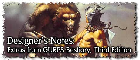 Designer's Notes: Extras from GURPS Bestiary, Third Edition