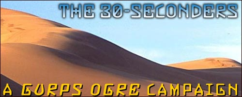 The 30-Seconders: A GURPS Ogre Campaign
