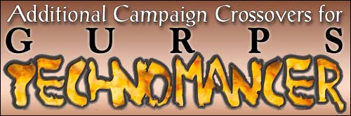Additional Campaign Crossovers for GURPS Technomancer