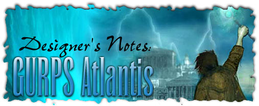 Designer's Notes: GURPS Atlantis