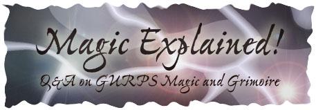 Magic Explained! Q&A on GURPS Magic and Grimoire