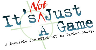 It's (Not) Just A Game: A Scenario for GURPS IOU by Darius Garsys